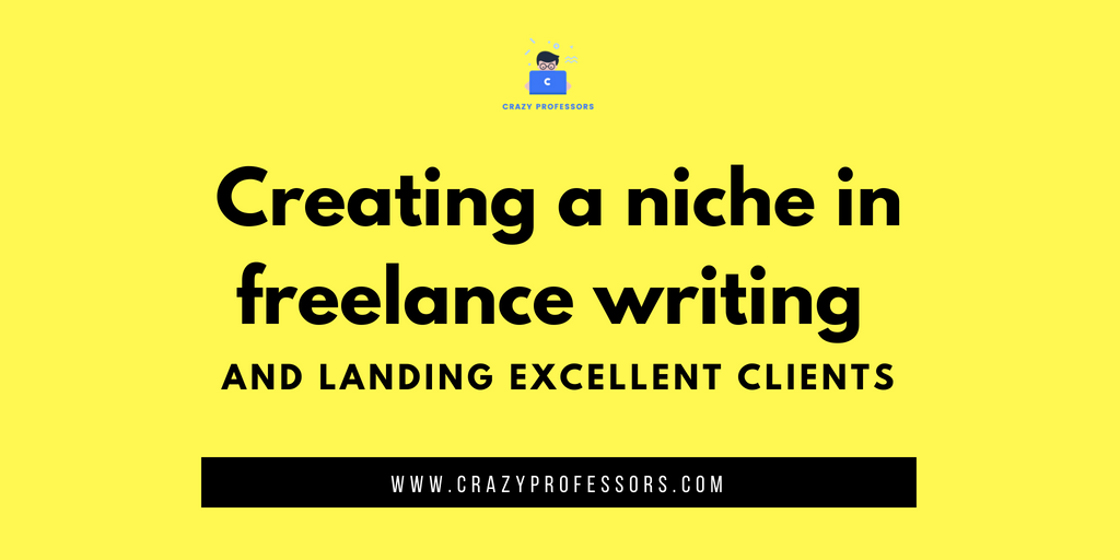 Creating a Niche in Freelance Writing & Landing Excellent Clients