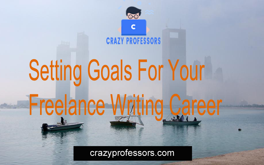 Setting Goals For Your Freelance Writing Career