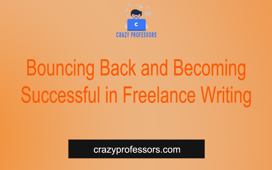 Bouncing Back and Becoming  Successful in Freelance Writing