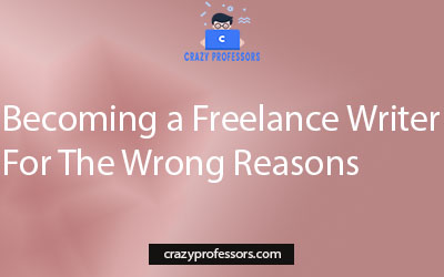 Becoming a Freelance Writer For The Wrong Reasons